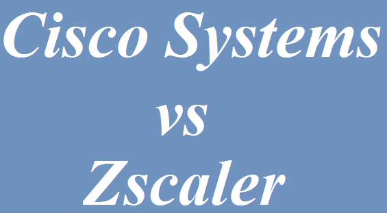 Cisco Systems vs Zscaler